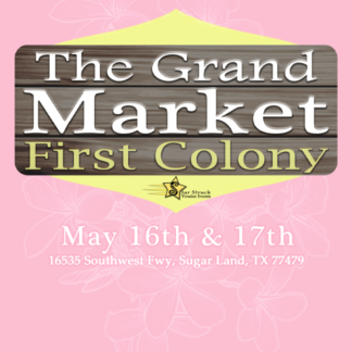 The Grand Market at First Colony May 16th & 17th, 2020