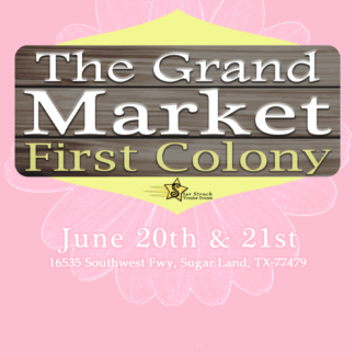 The Grand Market at First Colony June 20th & 21st, 2020