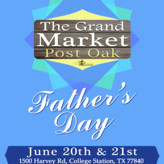 The Grand Market at Post Oak Father's Day Weekend June 20th & 21st, 2020