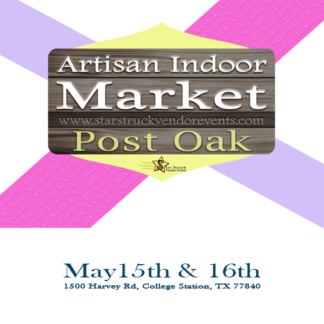Artisan Indoor Market at Post Oak May 15th & 16th 2021