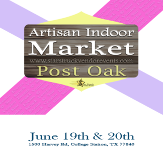 Artisan Indoor Market at Post Oak June 19th & 20th 2021
