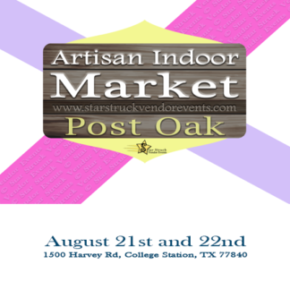 Artisan Indoor Market at Post Oak August 21st and 22nd 2021