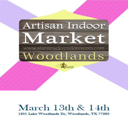 Artisan Indoor Market at The Woodlands March 13th & 14th 2021