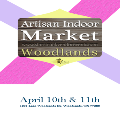 Artisan Indoor Market at The Woodlands April 10th & 11th 2021